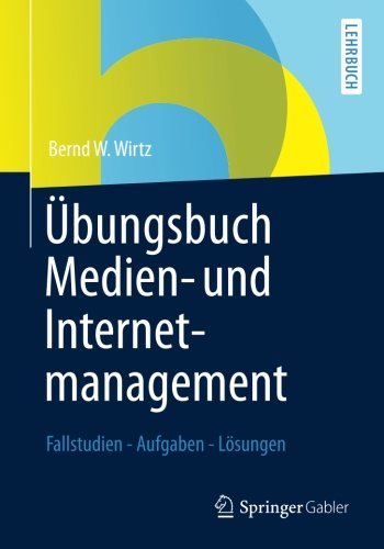 Übungsbuch Medien- und Internetmanagement: Fallstudien - Aufgaben - Lösungen Taschenbuch – 14. Juni 2013 Bernd W. Wirtz Gabler Verlag 3834941492 Betriebswirtschaft