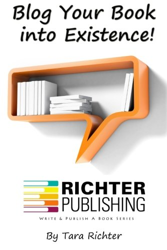 Blog Your Book into Existence (Richter Publishing) (Volume 1)