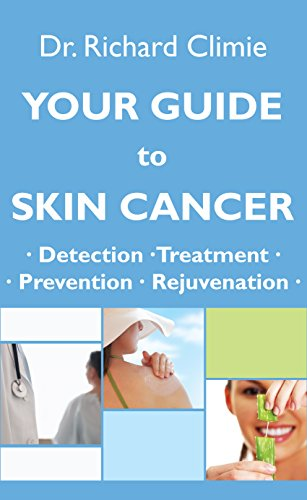 YOUR GUIDE TO  SKIN CANCER:: Lumps, Bumps, Moles and Melanoma: A Physician's Complete Guide to Skin Cancer Recognition, Treatment, Prevention and Skin Rejuvenation.