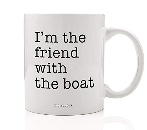 Fun Boating Coffee Mug Gift Idea I'm the Friend With the Boat Sea Captain Who Loves to Sail Fish & Ride the Waves Present for Sailing Friend Family Job Coworker 11oz Ceramic Tea Cup Digibuddha DM0793 -