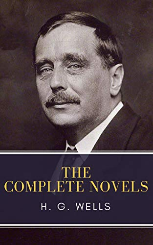 The Complete Novels of H. G. Wells (English Edition)
