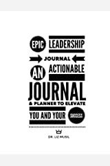 Epic Leadership Journal: An Actionable Journal & Planner to Elevate You and Your Success Paperback