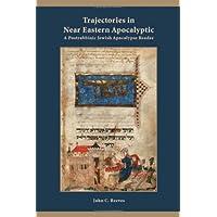 Trajectories in Near Eastern Apocalyptic: A Postrabbinic Jewish Apocalypse Reader