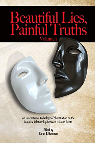 Beautiful Lies, Painful Truths: Anthology of Horror, Supernatural, Sci-Fi, & Psychological Thrillers of Short Fiction on Life, Death, Lies and Truth