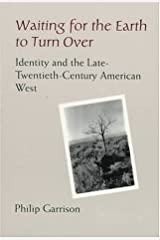 Waiting for the Earth to Turn over: Identity and the Late-Twentieth-Century American West Paperback
