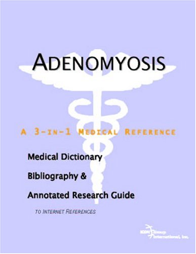 Adenomyosis - A Medical Dictionary, Bibliography, and Annotated Research Guide to Internet References