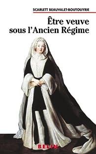 Etre veuve sous l'Ancien Régime par Scarlett Beauvalet-Boutouyrie