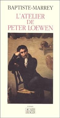 L'atelier de Peter Loewen par  Baptiste-Marrey