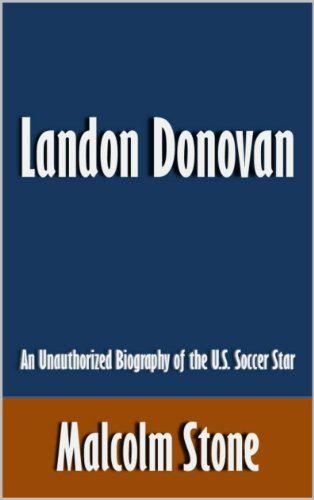 Donovan Us Soccer - Landon Donovan: An Unauthorized Biography of the U.S. Soccer Star