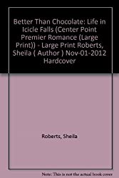 [Better Than Chocolate: Life in Icicle Falls (Center Point Premier Romance (Large Print)) - Large Print [ BETTER THAN CHOCOLATE: LIFE IN ICICLE FALLS (CENTER POINT PREMIER ROMANCE (LARGE PRINT)) - LARGE PRINT ] By Roberts, Sheila ( Author )Nov-01-2012 Hardcover