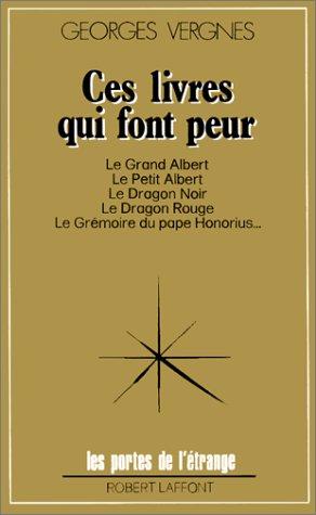 Ces livres qui font peur: Du Grand Albert au Dragon rouge (Les Portes de l'étrange) (French Edition)