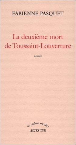 La deuxi??me mort de Toussaint-Louverture: Roman (Un endroit o?? aller) (Un endroit ou? aller) (French Edition)
