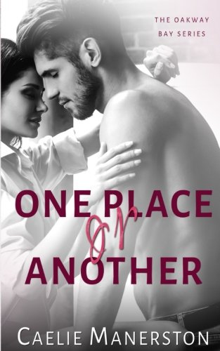 Book: One place or another (The Oakway Bay Series Book 1) by Caelie Manerston