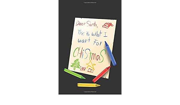 Things To Want For Christmas 2019.Dear Santa This Is What I Want For Christmas 6 X9 120 Page