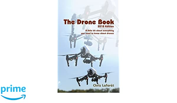 The Drone Book: 2018 Edition: A little bit about everything you ...