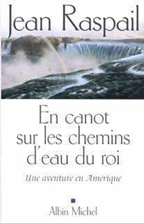 En canot sur les chemins d'eau du roi : une aventure en Amérique, Raspail, Jean