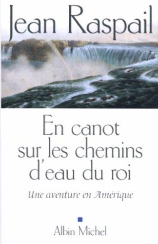 Book cover from En Canot Sur Les Chemins DEau Du Roi (Romans, Nouvelles, Recits (Domaine Francais)) (French Edition) by Jean Raspail