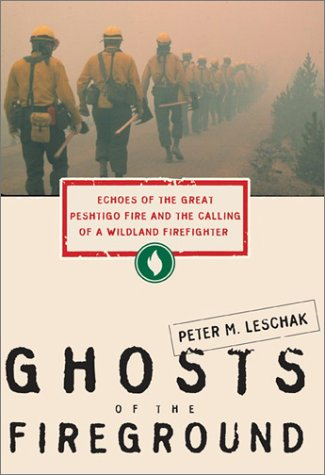 Read Online Ghosts of the Fireground: Echoes of the Great Peshtigo Fire and the Calling of a Wildland Firefighter PDF