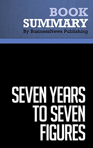 Summary : Seven Years To Seven Figures - Michael Masterson: The Fast-Track Plan to Becoming a Millionaire Pdf