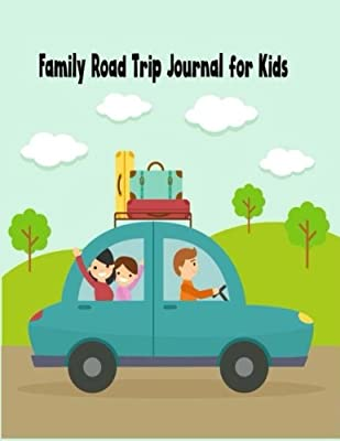 Family Road Trip Journal for Kids: Road Trip Planner Including Road Trip Games, Travel Games, Car Games, Checklist, Organizer, Packing List. Size ... Travel Road Trip Planner Activity) (Volume 1)