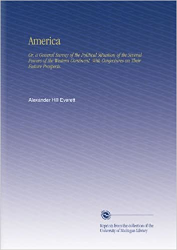 Book America: Or, a General Survey of the Political Situation of the Several Powers of the Western Continent, With Conjectures on Their Future Prospects.