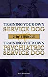 Service Dog: Training Your Own Service Dog AND Training Your Own Psychiatric Service Dog 2 In 1 BUNDLE!