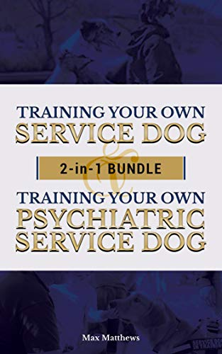 Service Dog: Training Your Own Service Dog AND Training Your Own Psychiatric Service Dog 2 In 1 BUNDLE! by [Matthews, Max]