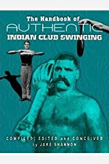 The Handbook of Authentic Indian Club Swinging Paperback