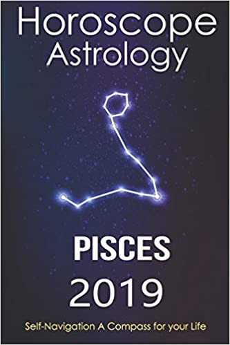 Horoscope & Astrology 2019 : Pisces: The Complete Guide from