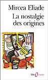 La nostalgie des origines par Eliade