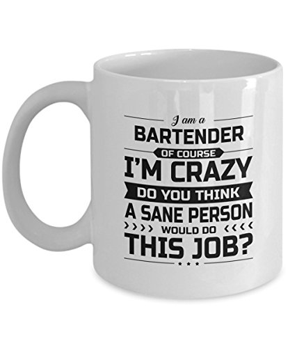 Bartender Mug - I'm Crazy Do You Think A Sane Person Would Do This Job - Funny Novelty Ceramic Coffee & Tea Cup Cool Gifts for Men or Women with Gift Box (Halloween Drinks Tipsy Bartender)
