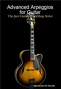 advanced arpeggios for guitar the jazz guitar workshop series kindle edition by alessandro. Black Bedroom Furniture Sets. Home Design Ideas