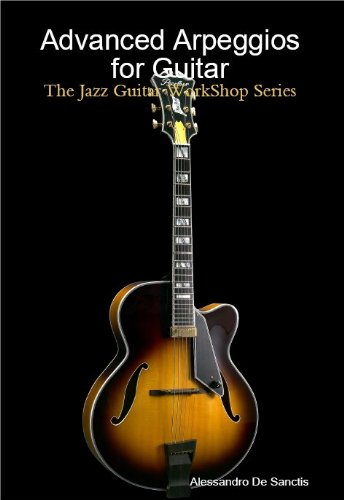 Advanced Arpeggios For Guitar (The Jazz Guitar WorkShop Series)