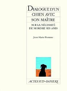 Dialogue d'un chien avec son maître sur la nécessité de mordre ses amis, Piemme, Jean-Marie