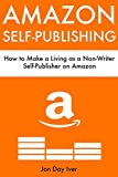 how to make a living as a writer - Amazon Self-Publishing: How to Make a Living as a Non-Writer Self-Publisher on Amazon (Bundle)