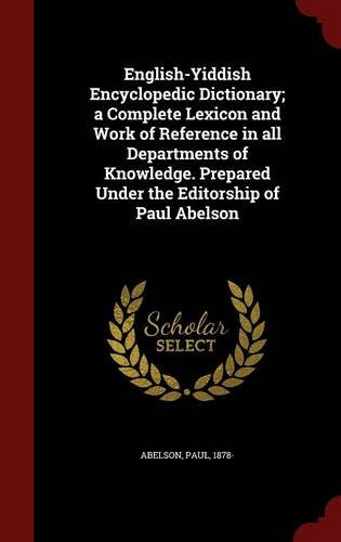 Download English-Yiddish Encyclopedic Dictionary; a Complete Lexicon and Work of Reference in all Departments of Knowledge. Prepared Under the Editorship of Paul Abelson PDF