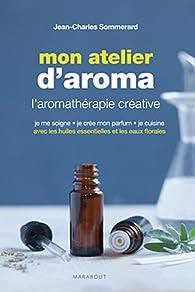 Mon atelier d'aroma par Jean-Charles Sommerard