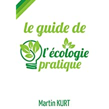 Le guide de l'écologie pratique (French Edition)