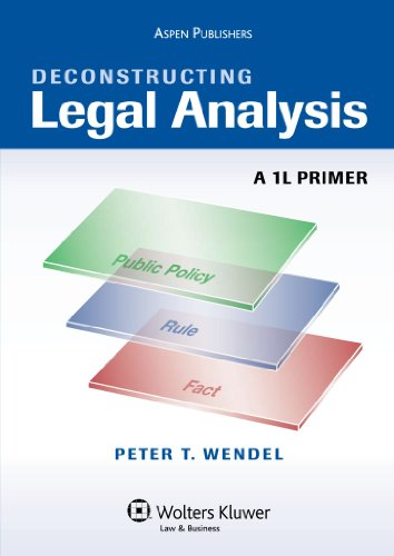 Deconstructing Legal Analysis: A 1L Primer (Academic Success)