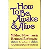 How to Be Awake and Alive, Mildred Newman and Bernard Berkowitz, 0394492528