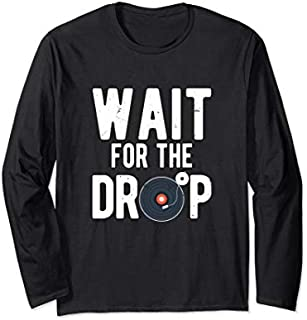 Wait For The Drop | Cool Music Disc Jockey and DJ Long Sleeve T-shirt | Size S - 5XL