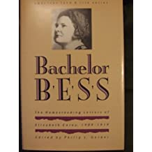 Bachelor Bess: The Homesteading Letters of Elizabeth Corey, 1909-1919