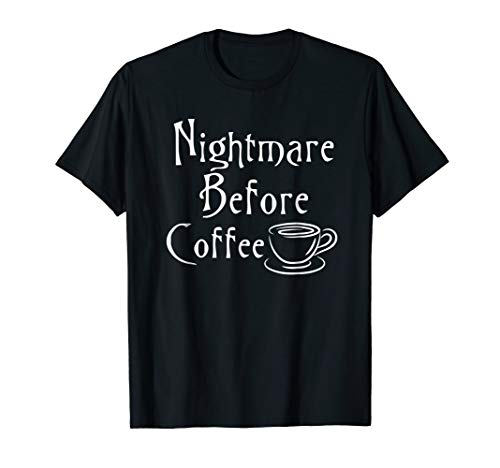 Nightmare Before Coffee T-Shirt Funny Halloween