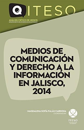 Descargar Libro Medios De Comunicación Y Derecho A La Información En Jalisco, 2014 Perla Araceli Blas Alvarado