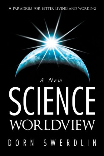 A New Science Worldview: A paradigm for better living and working