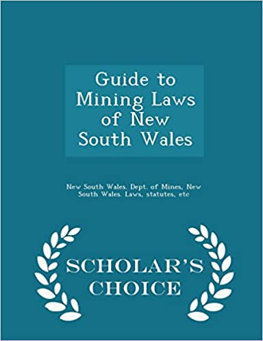 Guide to Mining Laws of New South Wales - Scholar's Choice Edition