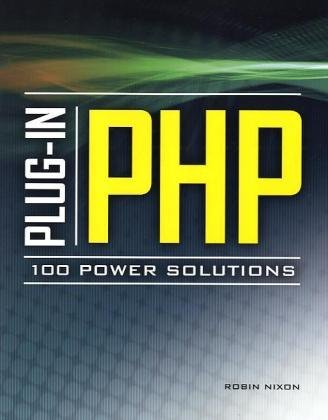 Plug-In PHP: 100 Power Solutions: Simple Solutions to Practical PHP Problems by Robin Nixon, Publisher : McGraw-Hill Osborne Media