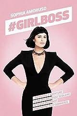 Girlboss - l'incroyable aventure d'une decrocheuse scolaire devenue patronne d'un empire du Paperback