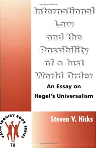international law and the possibility of a just world order an international law and the possibility of a just world order an essay on hegel s universalism value inquiry book series 78 steven v hicks 9789042004955