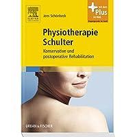 Physiotherapie Schulter: Konservative und postoperative Rehabilitation - mit Zugang zum Elsevier-Portal
